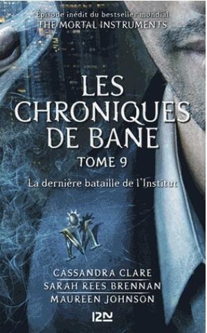 Couverture La Cité des Ténèbres / The Mortal Instruments : Les chroniques de Bane, tome 09 : La dernière bataille de l'Institut