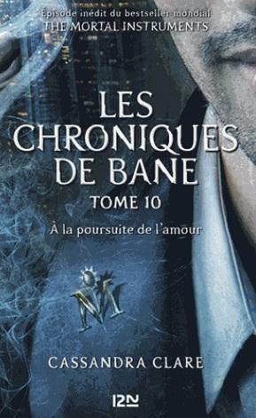 Couverture La Cité des Ténèbres / The Mortal Instruments : Les chroniques de Bane, tome 10 : À la poursuite de l'amour