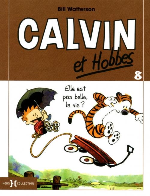 Couverture Calvin et Hobbes, tome 08 : Elle est pas belle, la vie ?