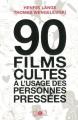 Couverture 90 films cultes à l'usage des personnes pressées Editions Çà et là (Longues distances) 2010