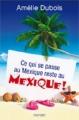 Couverture Ce qui se passe au Mexique reste au Mexique ! Editions Québec Loisirs 2013
