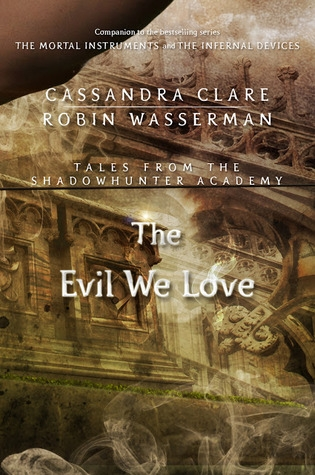 Couverture The Mortal Instruments : Tales from Shadowhunter Academy, book 05 : The Evil We Love