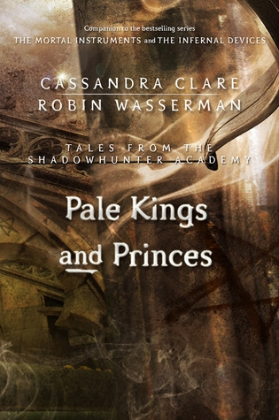 Couverture The Mortal Instruments : Tales from Shadowhunter Academy, book 06 : Pale Kings and Princes