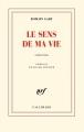 Couverture Le sens de ma vie Editions Gallimard  (Blanche) 2014