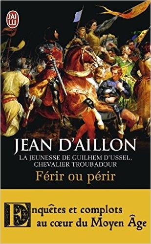 Férir ou Périr, la Jeunesse de Guilhem d'Ussel, chevalier troubadour ; Jean d'Aillon