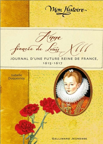 Couverture Anne fiancée de Louis XIII : Journal d'une future reine de France, 1615-1617