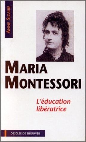 Couverture Maria Montessori, L'éducation libératrice