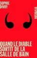 Couverture Quand le diable sortit de la salle de bain Editions Noir sur Blanc 2015