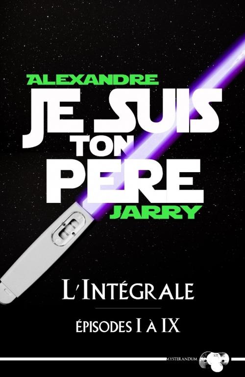 Couverture Je suis ton père Jarry, intégrale, tome 1 : épisode I à IX