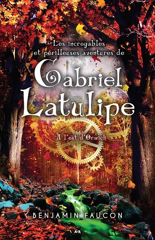 Couverture Les incroyables et périlleuses aventures de Gabriel Latulipe, tome 2 : À l'est d'Orwick