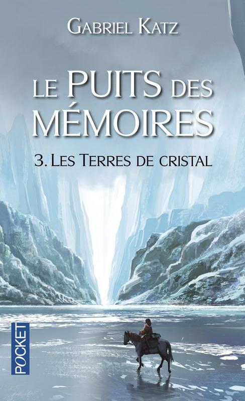 Le Puits des Mémoires, tome 3 : Les Terres de cristal de Gabriel Katz