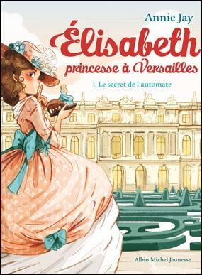 Couverture Elisabeth princesse à Versailles, tome 1 : Le Secret de l'automate