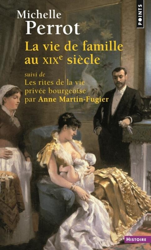 Couverture La vie de famille au XIXe siècle suivi de Les rites de la vie privée bourgeoise