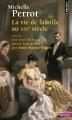 Couverture La vie de famille au XIXe siècle suivi de Les rites de la vie privée bourgeoise Editions Points (Histoire) 2015