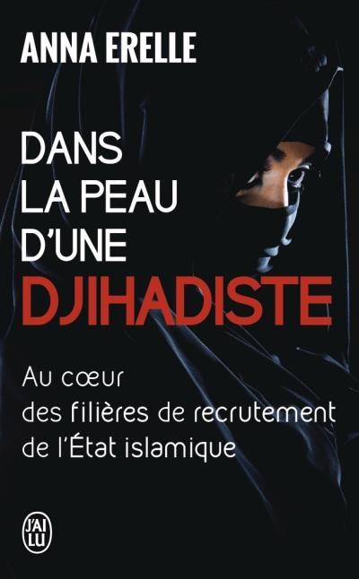 Couverture Dans la peau d'une djihadiste : Au coeur des filières de recrutement de l'état islamique