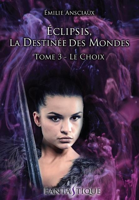 Couverture Eclipsis, la destinée des mondes, tome 3 : Le choix