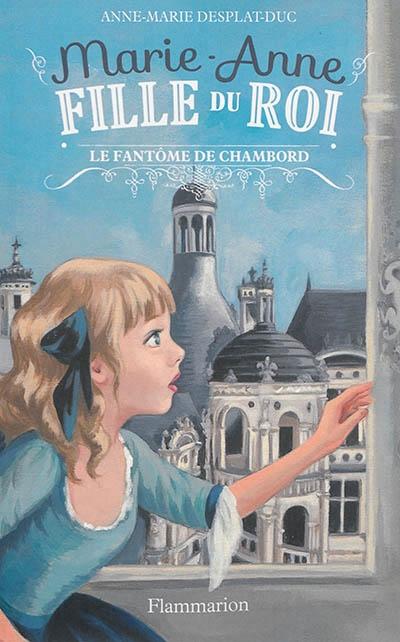 Couverture Marie-Anne, fille du Roi, tome 6 : Le fantôme de Chambord