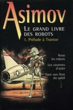 Couverture Le Grand Livre des robots, tome 1 : Prélude à Trantor