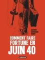 Couverture Comment faire fortune en juin 40 Editions Casterman (Univers d'auteurs) 2015
