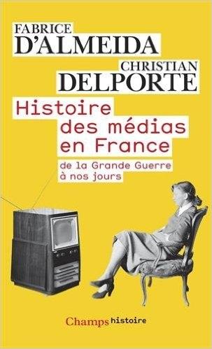 Couverture Histoire des médias en France : De la Grande Guerre à nos jours