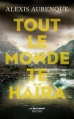 Couverture Tout le monde te haïra Editions Robert Laffont (La bête noire) 2015