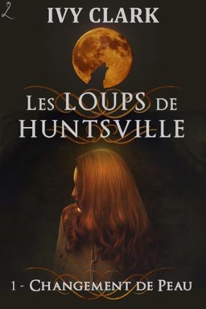 Couverture Les loups de Huntsville, tome 1 : Changement de peau