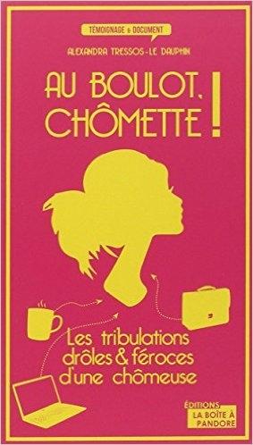 Couverture Au boulot Chômette ! : Les tribulations drôles et féroces d'une chômeuse