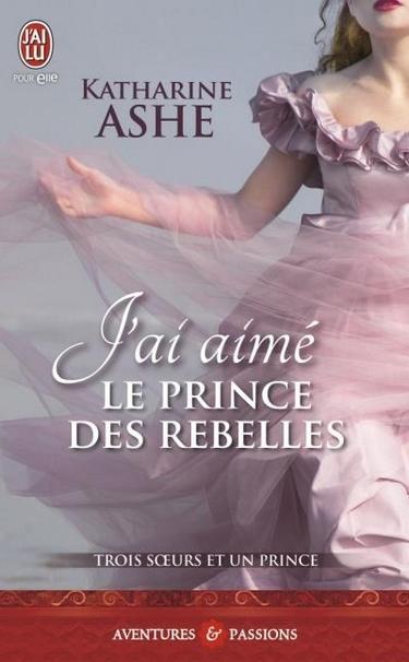 Couverture Trois soeurs et un prince, tome 3 : J'ai aimé le prince des rebelles