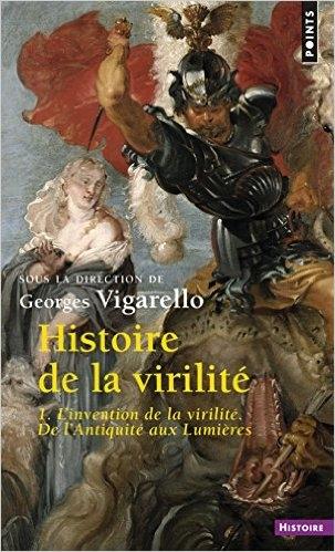 Couverture Histoire de la virilité, tome 1 : L'invention de la virilité. De l'Antiquité aux Lumières