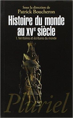 Couverture Histoire du monde au XVe siècle, tome 1 : Territoires et écritures du monde