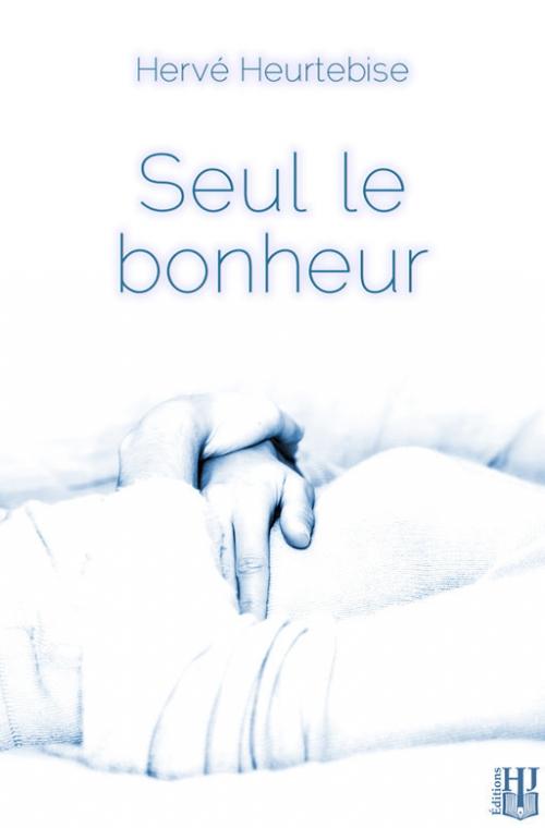 Seul le bonheur (EBOOK) de Hervé Heurtebise