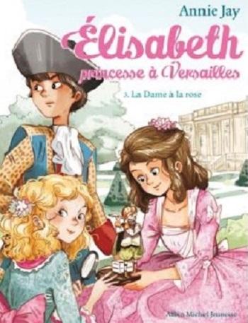 Couverture Élisabeth : Princesse à Versailles, tome 03 : La dame à la rose