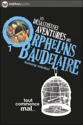 Les désastreuses aventures des orphelins Baudelaire, tome 1