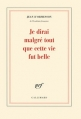 Couverture Je dirai malgré tout que cette vie fut belle Editions Gallimard  (Blanche) 2016
