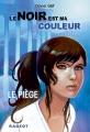 Couverture Le noir est ma couleur, tome 5 : Le piège Editions Rageot 2016