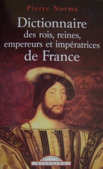 Couverture Dictionnaire des rois, reines, empereurs et impératrices de France