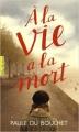 Couverture A la vie à la mort Editions Gallimard  (Pôle fiction) 2016