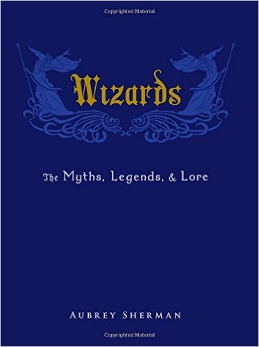 Couverture Wizards: The Myths, Legends, and Lore