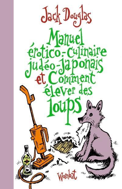 Couverture Manuel érotico-culinaire judéo-japonais et comment élever des loups