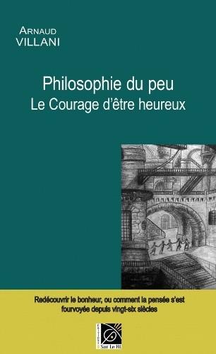 Couverture Philosophie du peu, Le courage d'être heureux