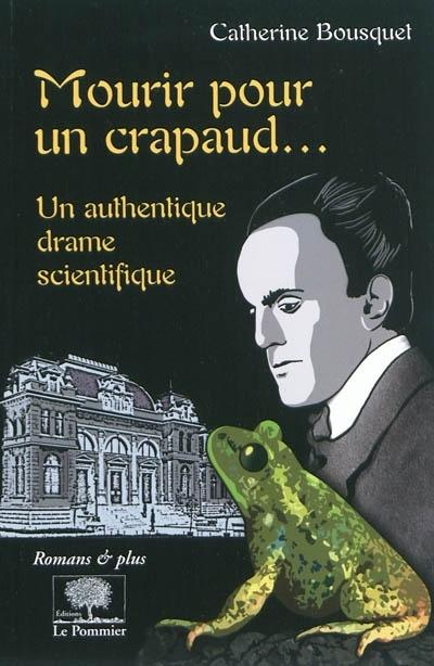 Couverture Mourir pour un crapaud... : un authentique drame scientifique