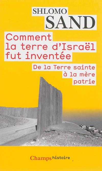 Couverture Comment la terre d'Israël fut inventée
