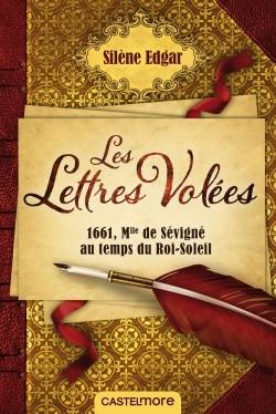 Couverture Les lettres volées : 1661, Mlle de Sévigné au temps du Roi-Soleil