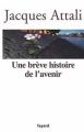 Couverture Une brève histoire de l'avenir Editions Fayard 2006