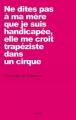 Couverture Ne dites pas à ma mère que je suis handicapée, elle me croit trapéziste dans un cirque Editions Grasset 2015