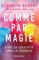 Couverture Comme par magie : Vivre sa créativité sans la craindre Editions Calmann-Lévy 2016