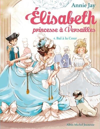 Couverture Elisabeth princesse à Versailles, tome 4 : Bal à la cour