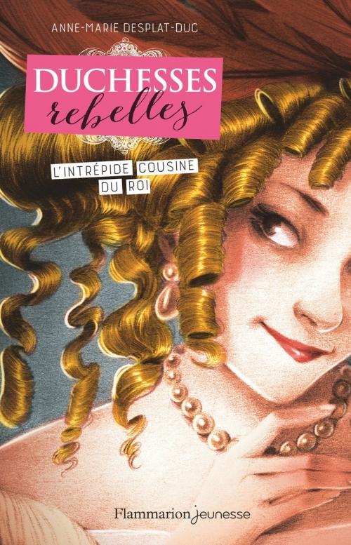 Couverture Duchesses Rebelles, tome 1 : L'intrépide cousine du roi
