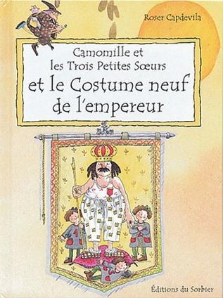 Couverture Camomille et les Trois Petites Soeurs et le Costume neuf de l'empereur