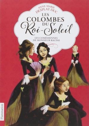 Couverture Les colombes du Roi-Soleil, tome 01 : Les comédiennes de monsieur Racine